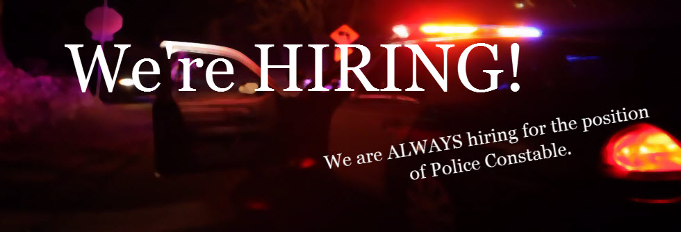 We're Hiring - We are always hiring for the position of police constable